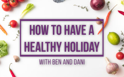 How to Have a Healthy Holiday with Ben & Dani